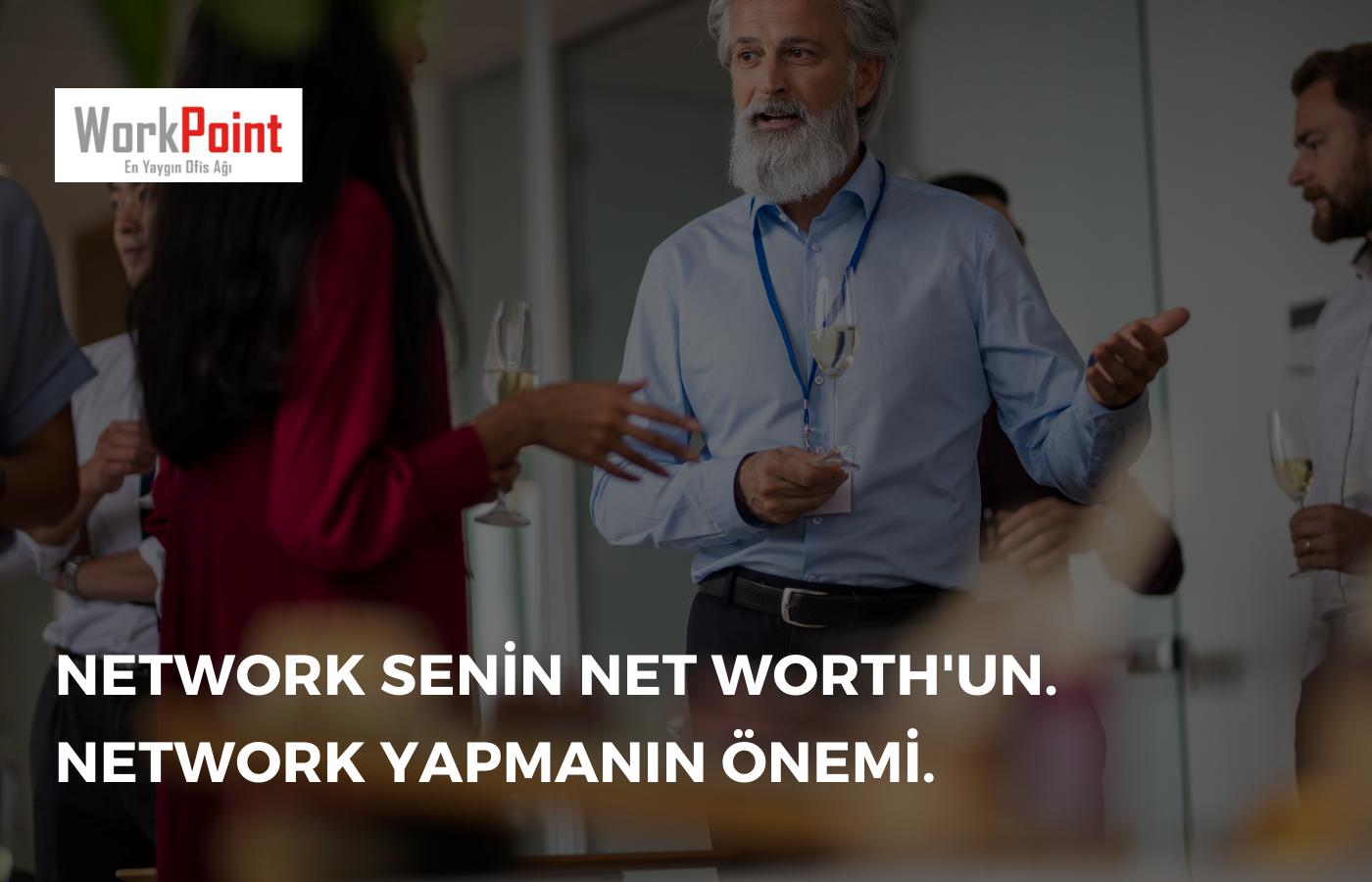Network Senin Net Worth'un. Network Yapmanın Önemi.