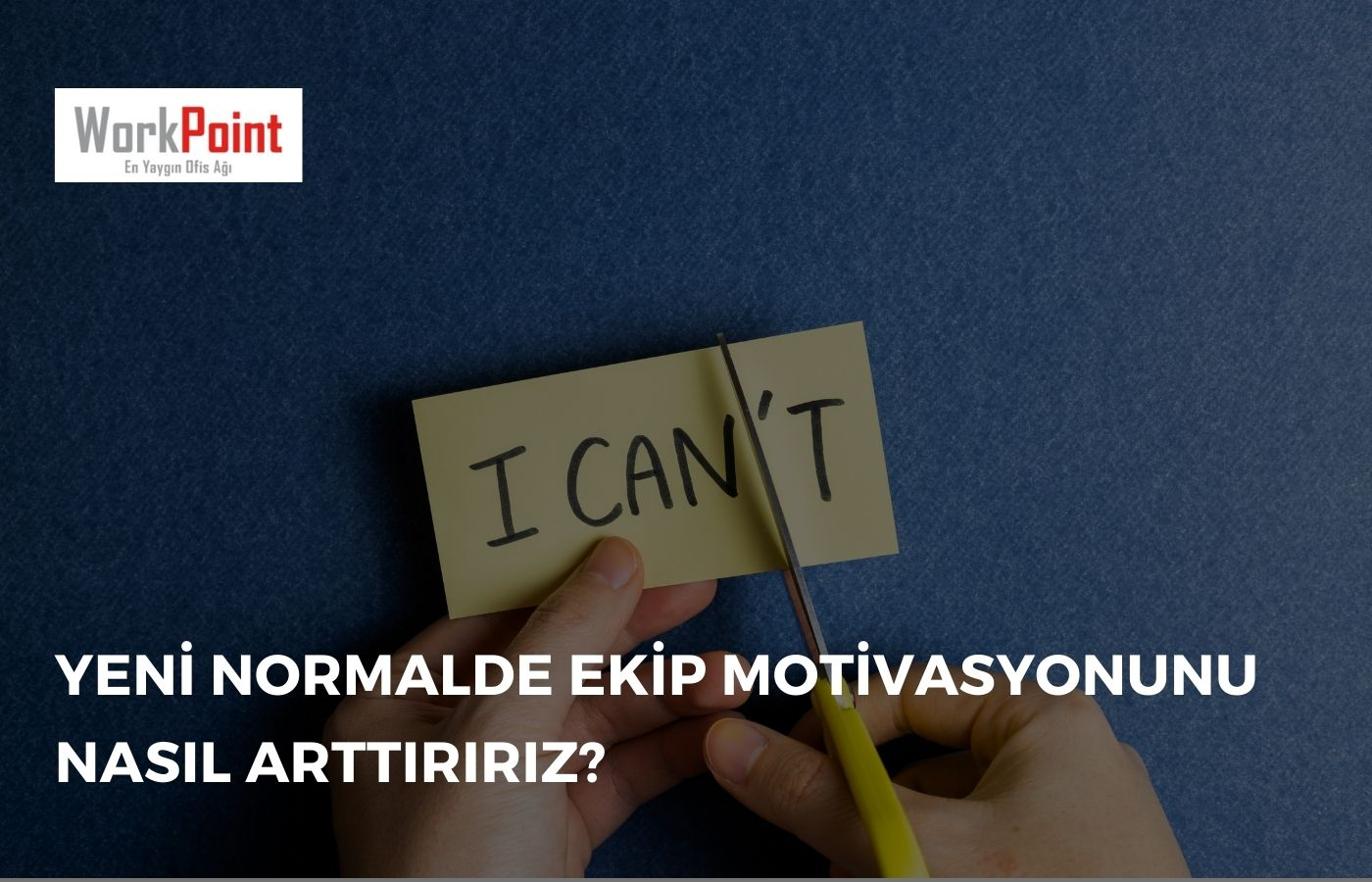 Yeni Normalde Ekip Motivasyonunu Nasıl Arttırırız?