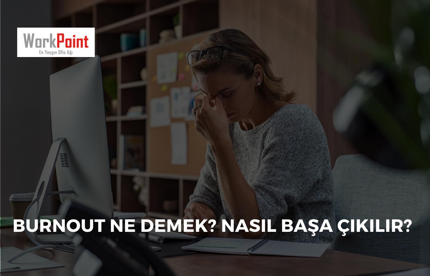 Burnout Ne Demek? Nasıl Başa Çıkılır?